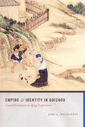 Professor Jodi Weinstein's book: Empire and Identity in Guizhou: Local Resistance to Qing Expansion